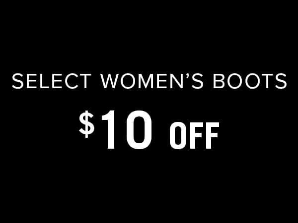 Select Women's Boots, $10 Off.