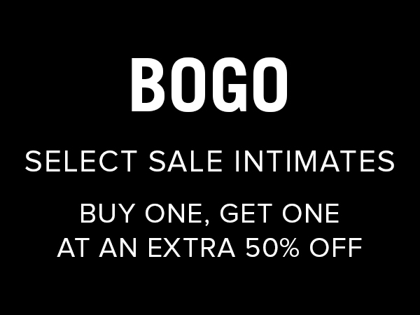 BOGO select sale intimates. Buy one, get one at an extra 50% off