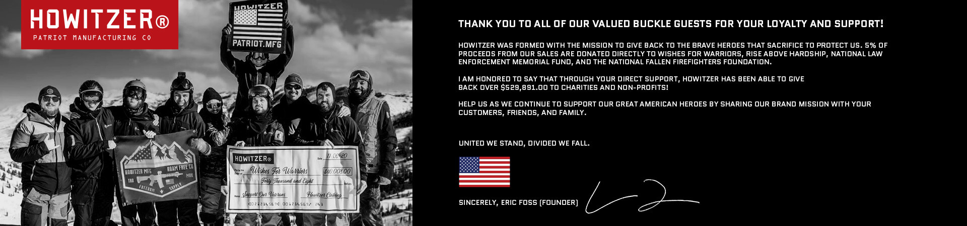 Thank you to all of our valued Buckle Guests for Your Loyalty and Support! Howitzer was formed with the mission to give back to the brave heroes that sacrifice to protect us.