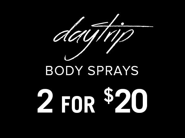 DAYTRIP BODY SPRAYS – 2 FOR $20