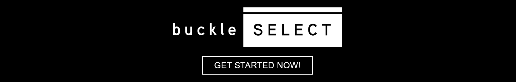 Buckle Select More Information or Get Started Banner