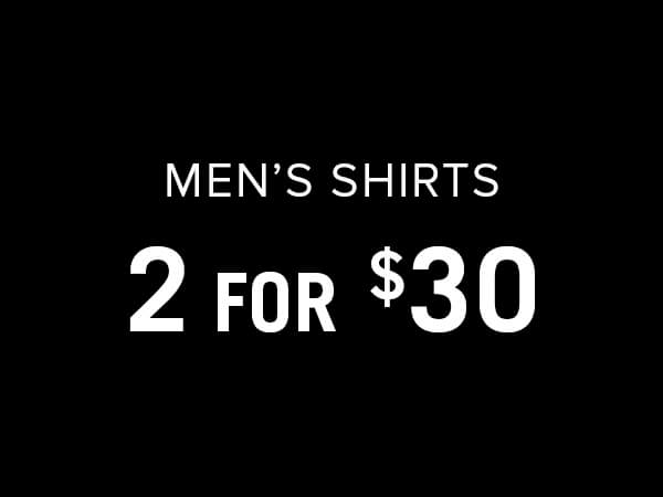 Select Men's Shirts are 2 For $30