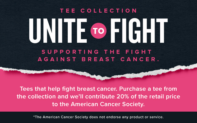 Unite To Fight - Tees that help fight breast cancer. Purchase a tee from the collection and we'll contribute 20% off the retail price to the American Cancer Society.