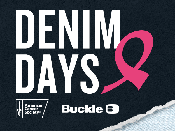 October 4-24, 2021, Denim Days - American Cancer Society and Buckle partner to fight Breast Cancer.