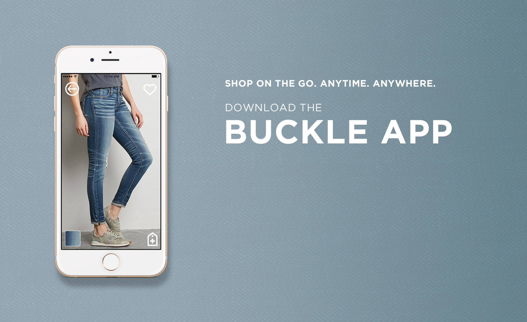 Shop On The Go. Anytime. Anywhere. Download the Buckle App. Cell phone with a Buckle jean showing on the screen.