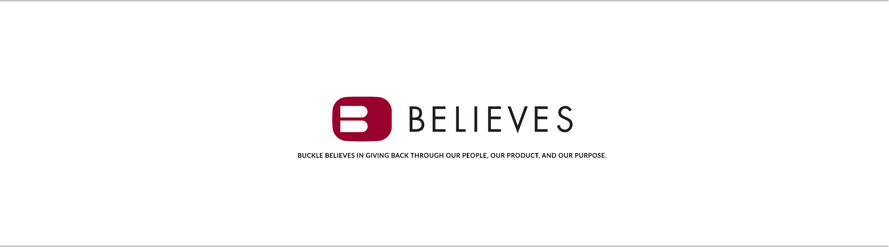 Buckle believes in giving back through our people, our product, and our purpose.