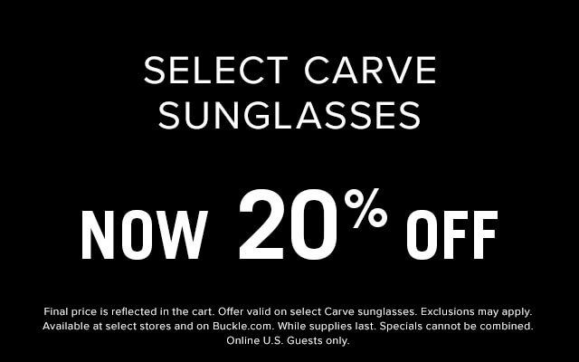 Select Carve Sunglasses - Now 20% Off - Final price is reflected in the cart. Offer valid on select Carve sunglasses. Exclusions may apply. Available at select stores and on Buckle.com. While Supplies last. Specials cannot be combined.