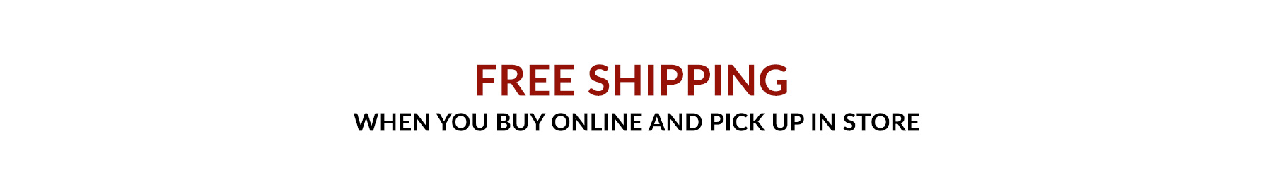 Free shipping, when you buy online and pick up in store