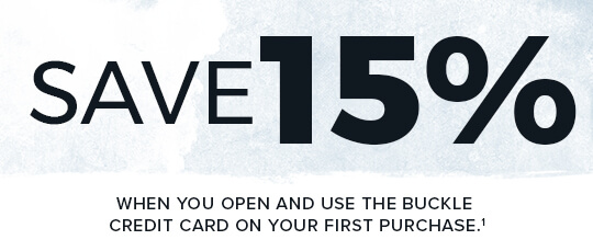 APRIL 5-25, 2021. Save 15% on your first purchase when you open and use the Buckle Credit Card. See disclaimer number 1 below for details.