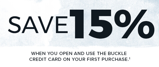 AUGUST 2-22, 2021. Save 15% on your first purchase when you open and use the Buckle Credit Card. See disclaimer number 1 below for details.
