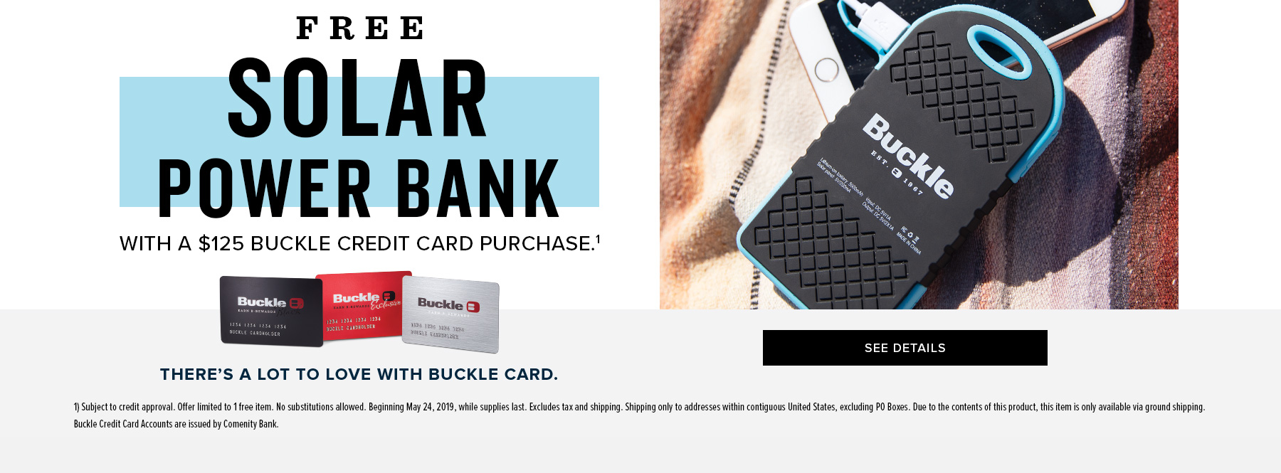 Free Solar Power Bank With $125 Buckle Credit Card Purchase. See Details.
