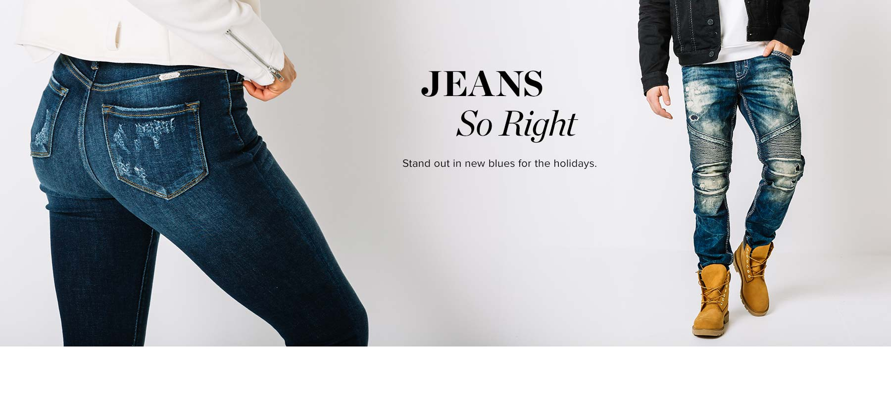 Jeans So Right - Stand out in new blues for the holidays. Couple modeling Buckle denim.