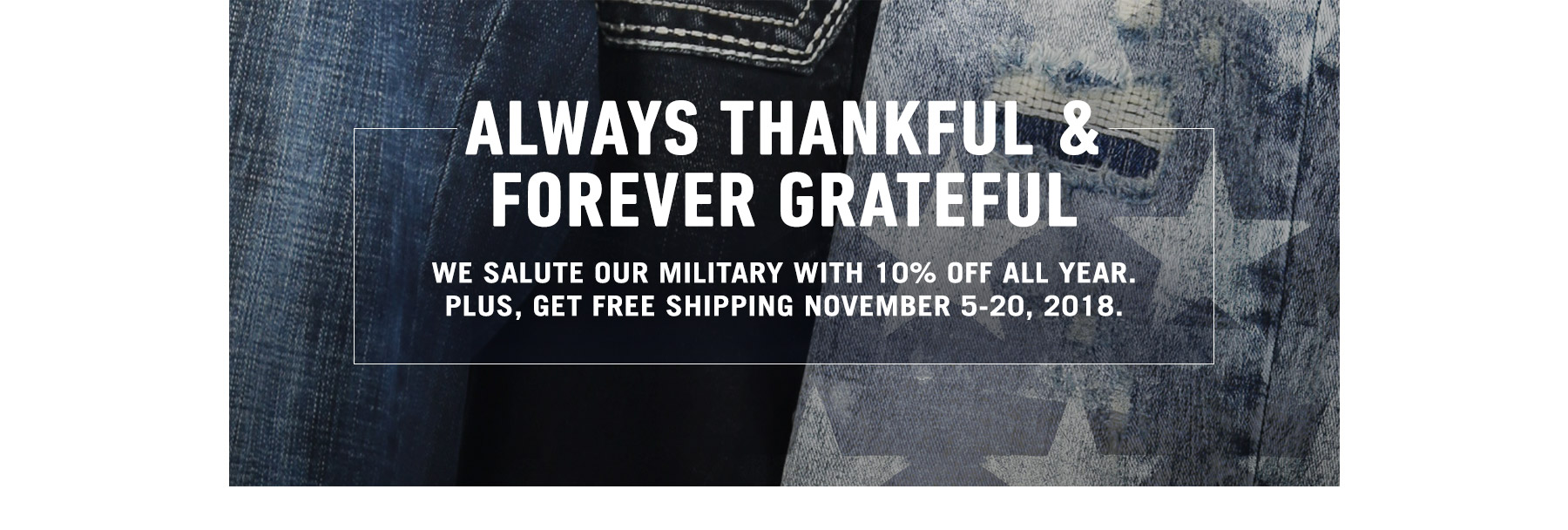 Verified Military Accounts receive Free Shipping at Buckle from November 5 - 20, 2018.