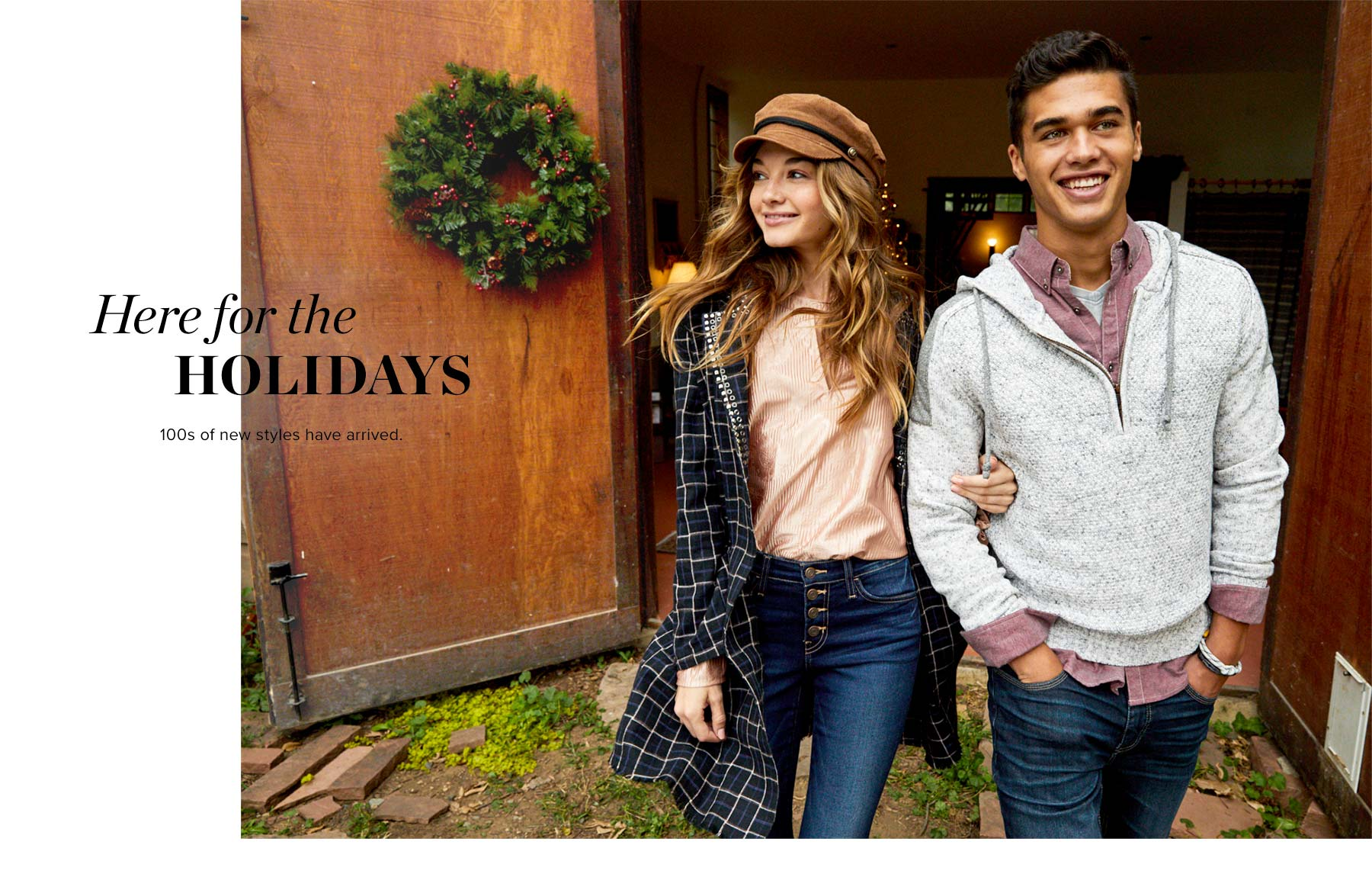 Here for the Holidays - 100s of new styles have arrived. Couple wearing a Buckle's latest clothing.