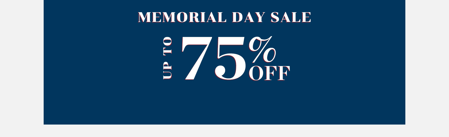 Memorial Day Sale Up To 75% Off