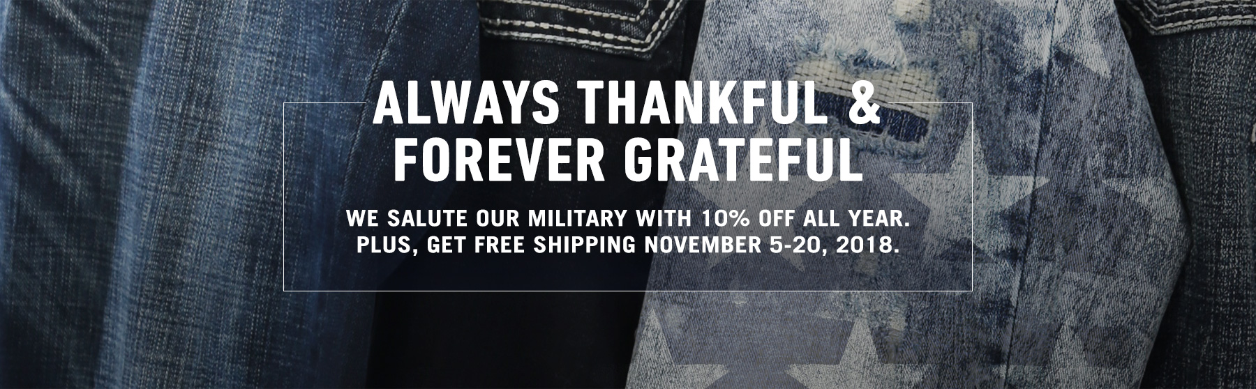 Verified Military Accounts get Free Shipping at Buckle. November 5-20, 2018.