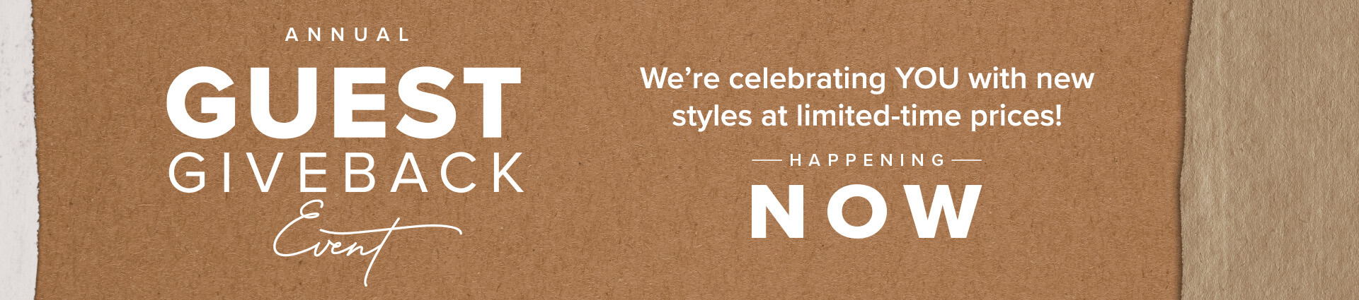 Annual Guest Giveback Event - We're celebrating you with new styles at limited-time prices! Happening now!