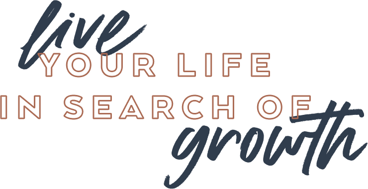 Live Your Life In Search of Growth